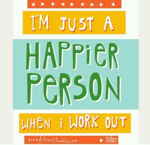 actually, I'm always happy, but exercise DOES make me feel even better!