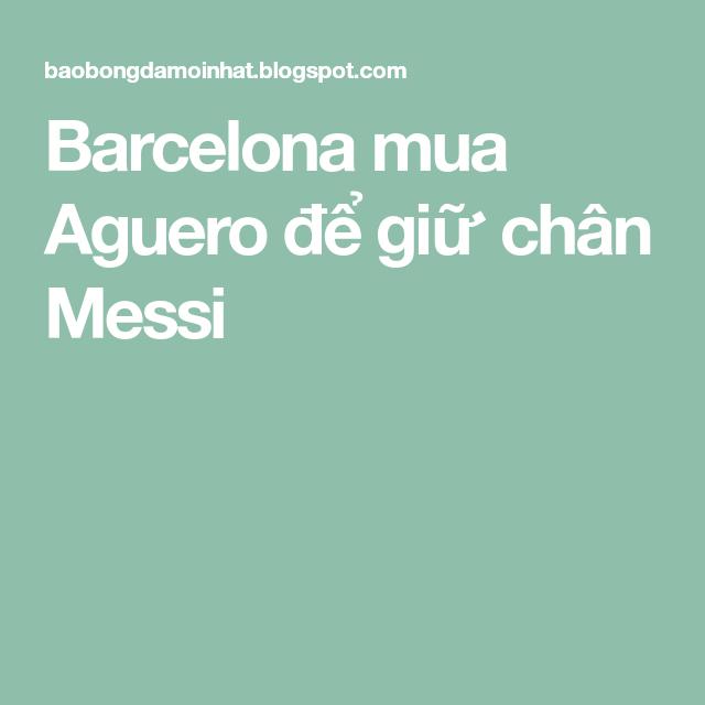 Barcelona Mua Aguero để Giữ Chan Messi In 2021 Messi Barcelona Chan