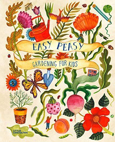 Easy Peasy: Gardening For Kids By Kirsten Bradley Https