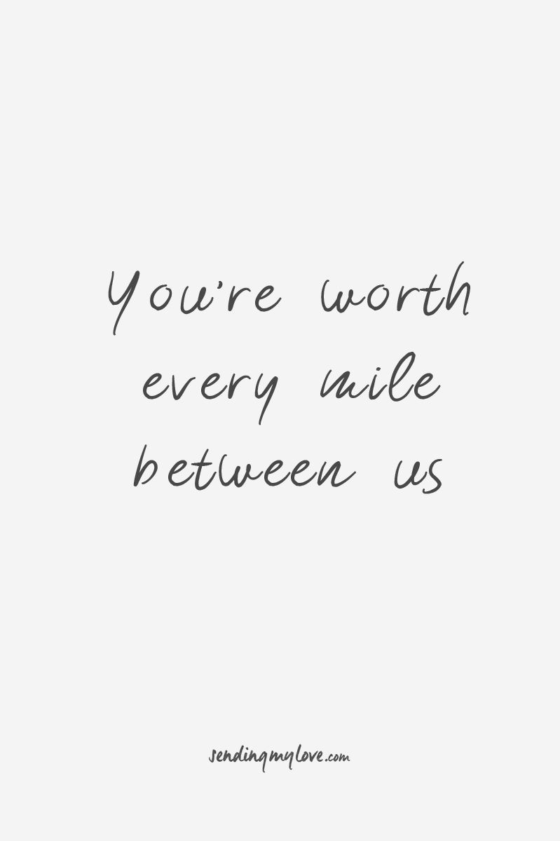 """Find quotes, relationship advice and gifts: www.sending-my-love.com """"You're worth every mile between us"""" - Long distance relationship quotes"""