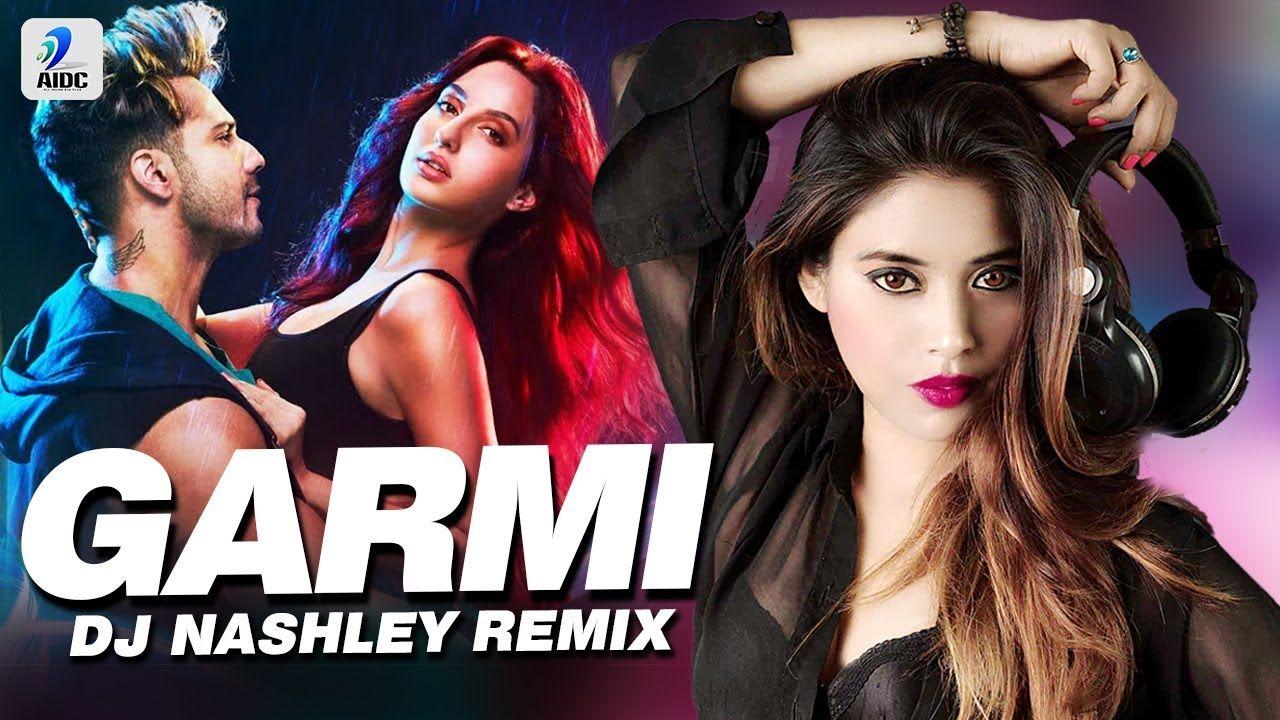 Garmi Song Remix Dj Nashley Street Dancer Varun Dhawan Nora Fatehi Badshah Neha Kakkar In 2020 Dj Remix Neha Kakkar