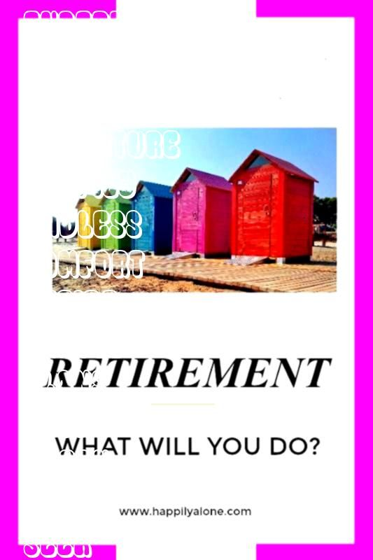 activities or travel plans  Happily Alone Retirement activities are endless You just have to get out of your comfort zone and seek new experiences and adventure Come and...