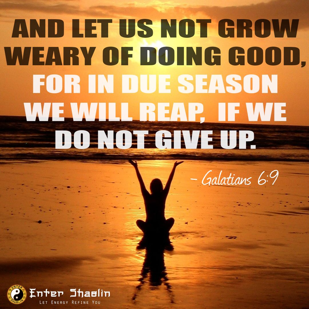 """And let us not grow weary of doing good, for in due"