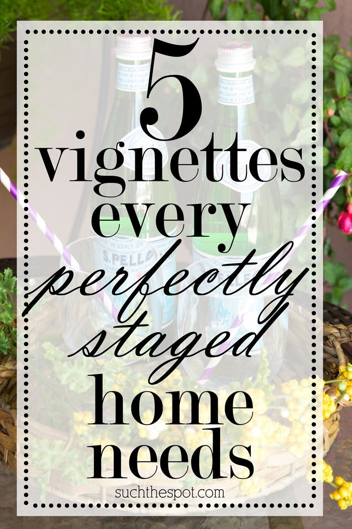 Vignettes Every Perfectly Staged House Needs House Real