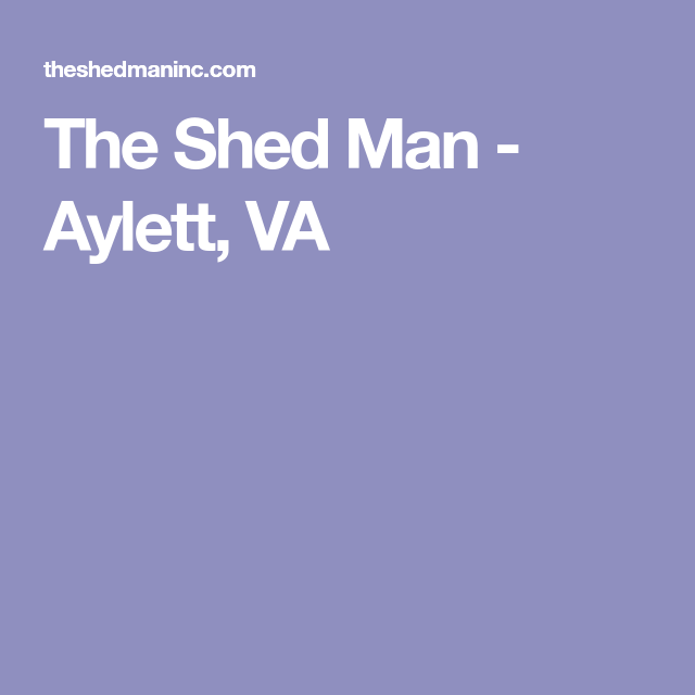 The Shed Man Aylett Va Man Shed Aylett Man