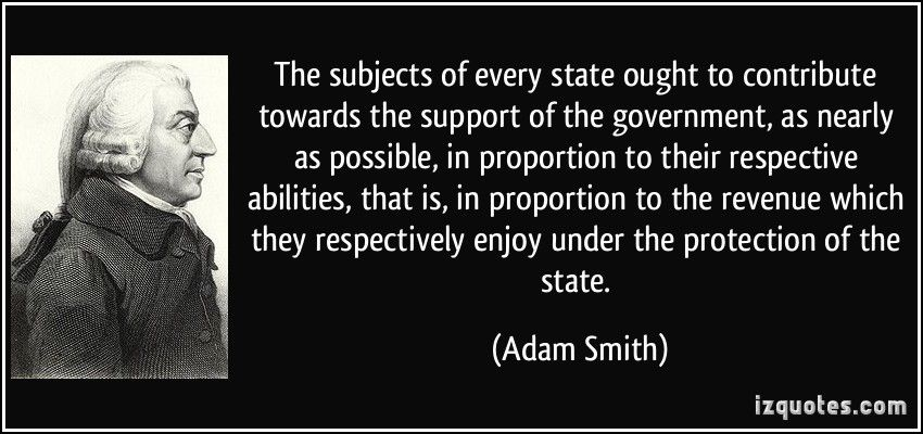 Adam Smith Quotes The Subjects Of Every State Ought To Contribute Towards The Support