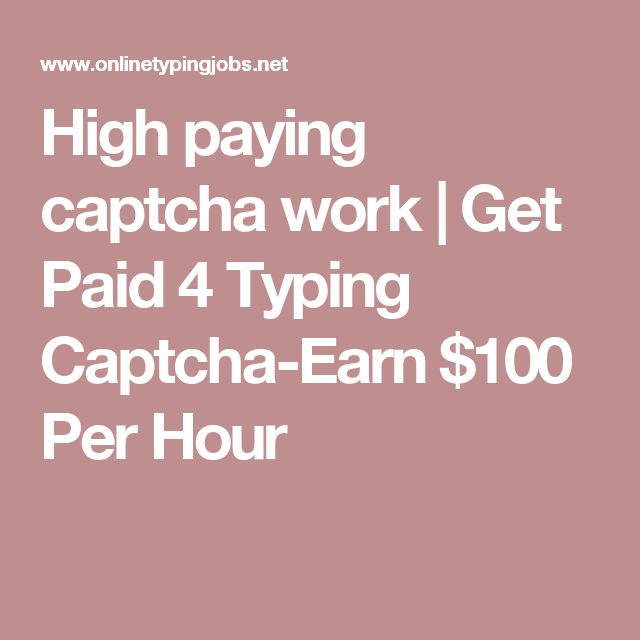 High paying captcha work | Get Paid 4 Typing Captcha-Earn