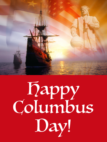 In 1492 Columbus Sailed The Ocean Blue To Discover A Whole New World America Celebrate His Discovery Wit Happy Columbus Day Columbus Day Birthday Greeting Cards