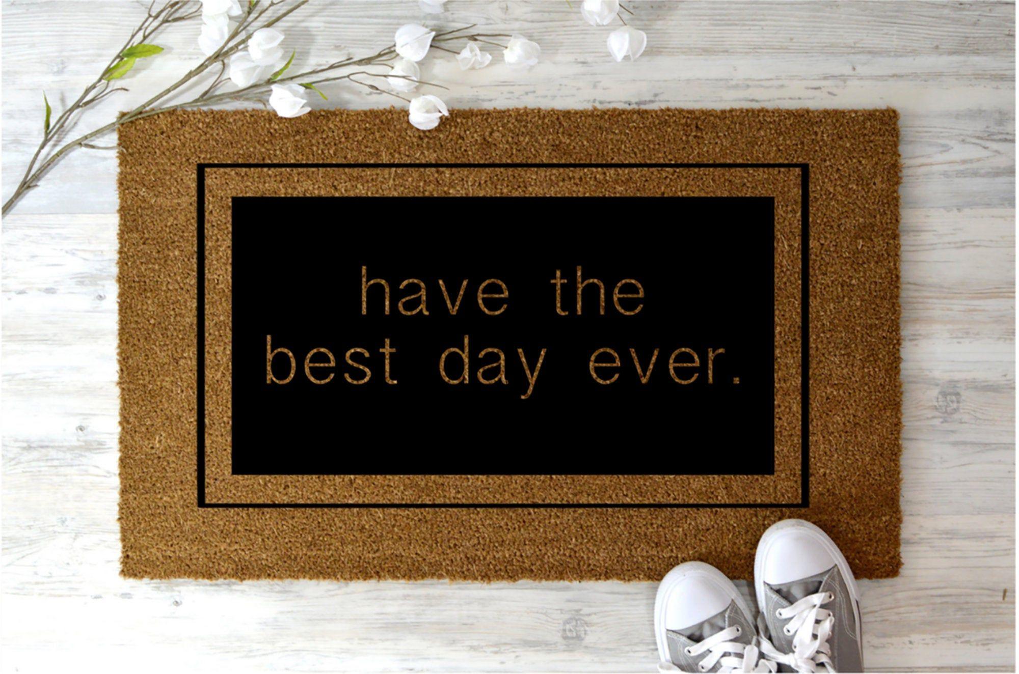 Have The Best Day Ever Doormat Welcome Home Coir Doormat Funny Welcome Mat Funny Welcome Mat Door Mat Funny Doormats