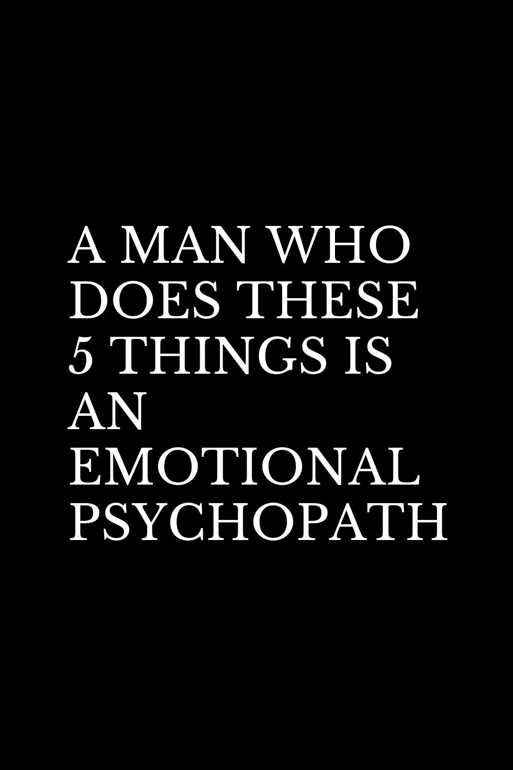 A MAN WHO DOES THESE 5 THINGS IS AN EMOTIONAL PSYC