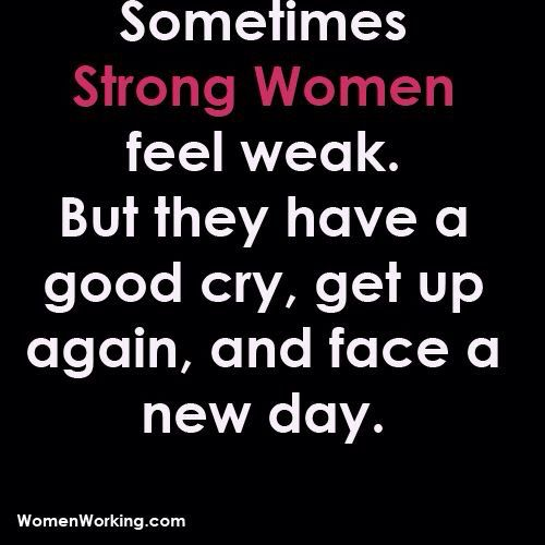 Crying Is A Sign That You Have Been Strong For Too Long The Act Of Crying Releases The Emotio Super Quotes Quotes About Strength Inspirational Words Of Wisdom