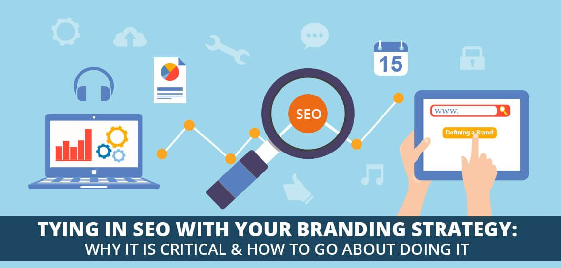 Tying in SEO with Your Branding Strategy Why it is Critical and - branding strategy