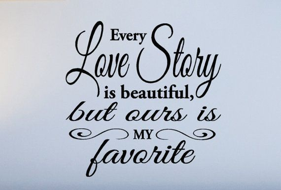 Love Story Quotes Every Love Story Is Beautiful But Ours Is My Favorite Wall Decal .
