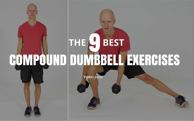 9 Compound Dumbbell Exercises to Get You Lean Fast | Yuri Elkaim