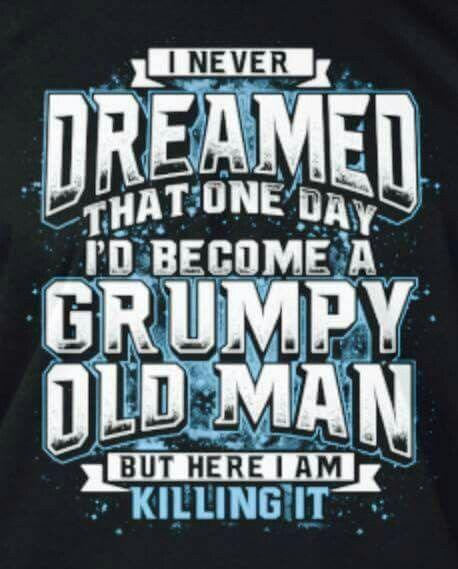 Grumpy Old Man Tee Shirts Pinterest Grumpy Old Men Old Men