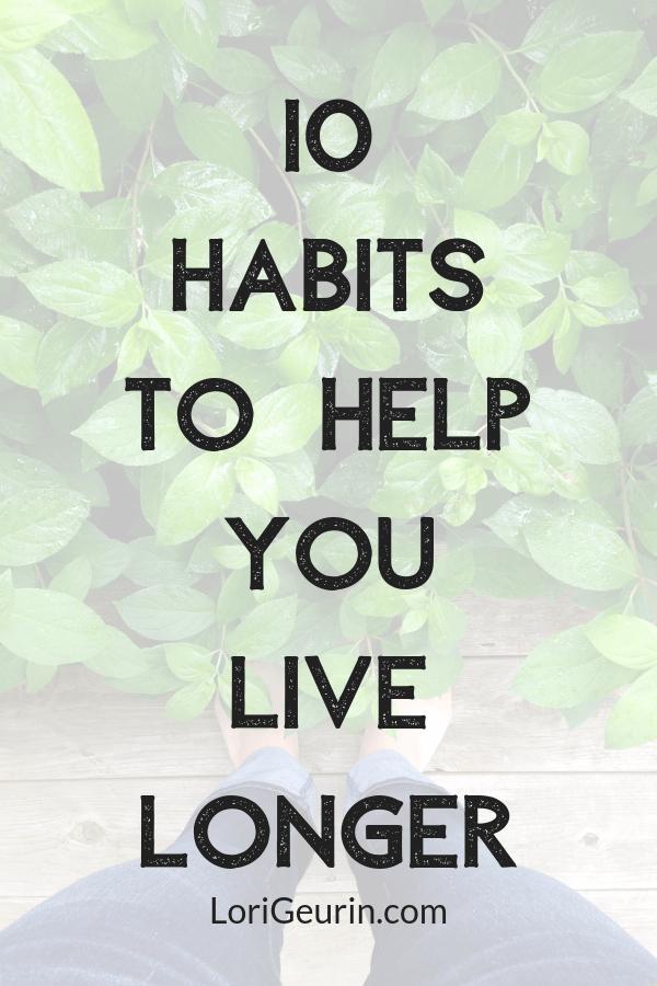 10 Habits To Help You Live Longer   LoriGeurin.com