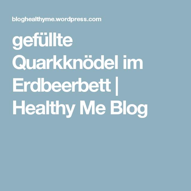 gefüllte Quarkknödel im Erdbeerbett | Healthy Me Blog