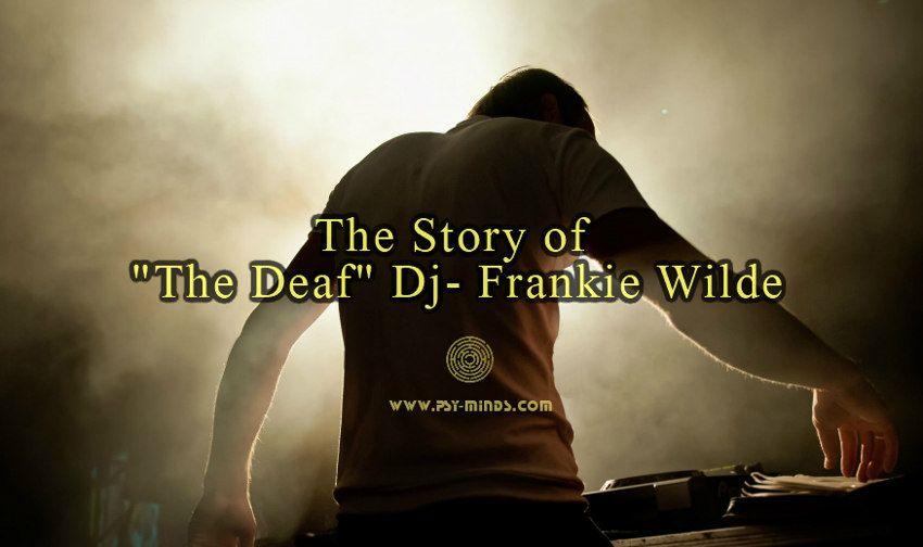 The Story Of The Deaf Dj Frankie Wilde Frankie Dj Stories