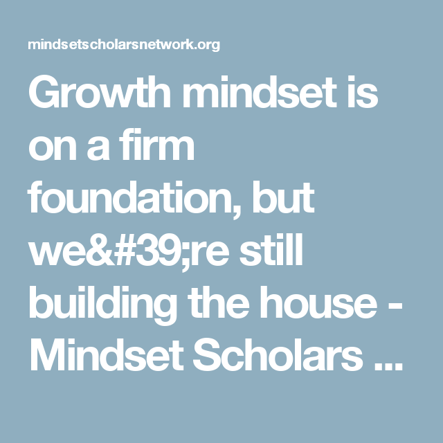 Growth Mindset Is On A Firm Foundation But We Re Still Building The House Growth Mindset Mindset Growth