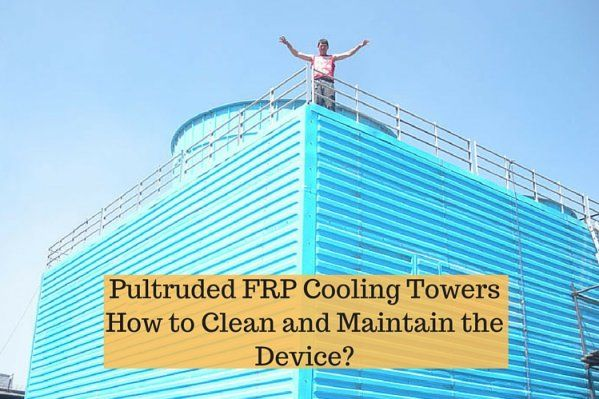 Pultruded Frp Cooling Towers Manufacturers Clean And Maintain The