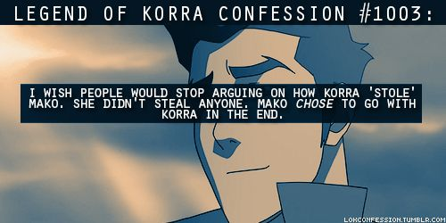 """Just because someone tells the truth about how they feel about a person that doesn't mean they're stealing someone, it means they're being honest. If there's anyone to blame in this, it's Pema; she after all told her to """"throw caution to the wind."""" I'm glad that she did. I ship Makorra like FedEx."""