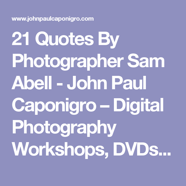 21 Quotes By Photographer Sam Abell - John Paul Caponigro ...