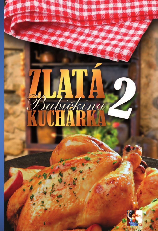 Zlatá Babičkina kuchárka 2  V pokracovaní nášho bestselleru nájdete nielen tradicné recepty z obdobia našich babiciek, ale aj staré recepty upravené tak, aby vyhovovali modernej dobe. Nájdete tu recepty pre deti, vegetariánov i ludí, ktorí oblubujú najmä mäso.