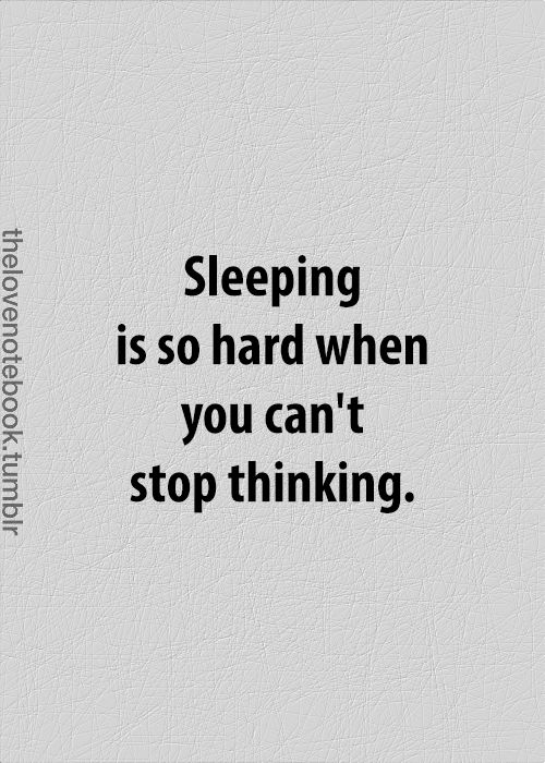 Cant Sleep Quotes Sleeping is so hard when you can't stop thinking. | Sad, Sad  Cant Sleep Quotes