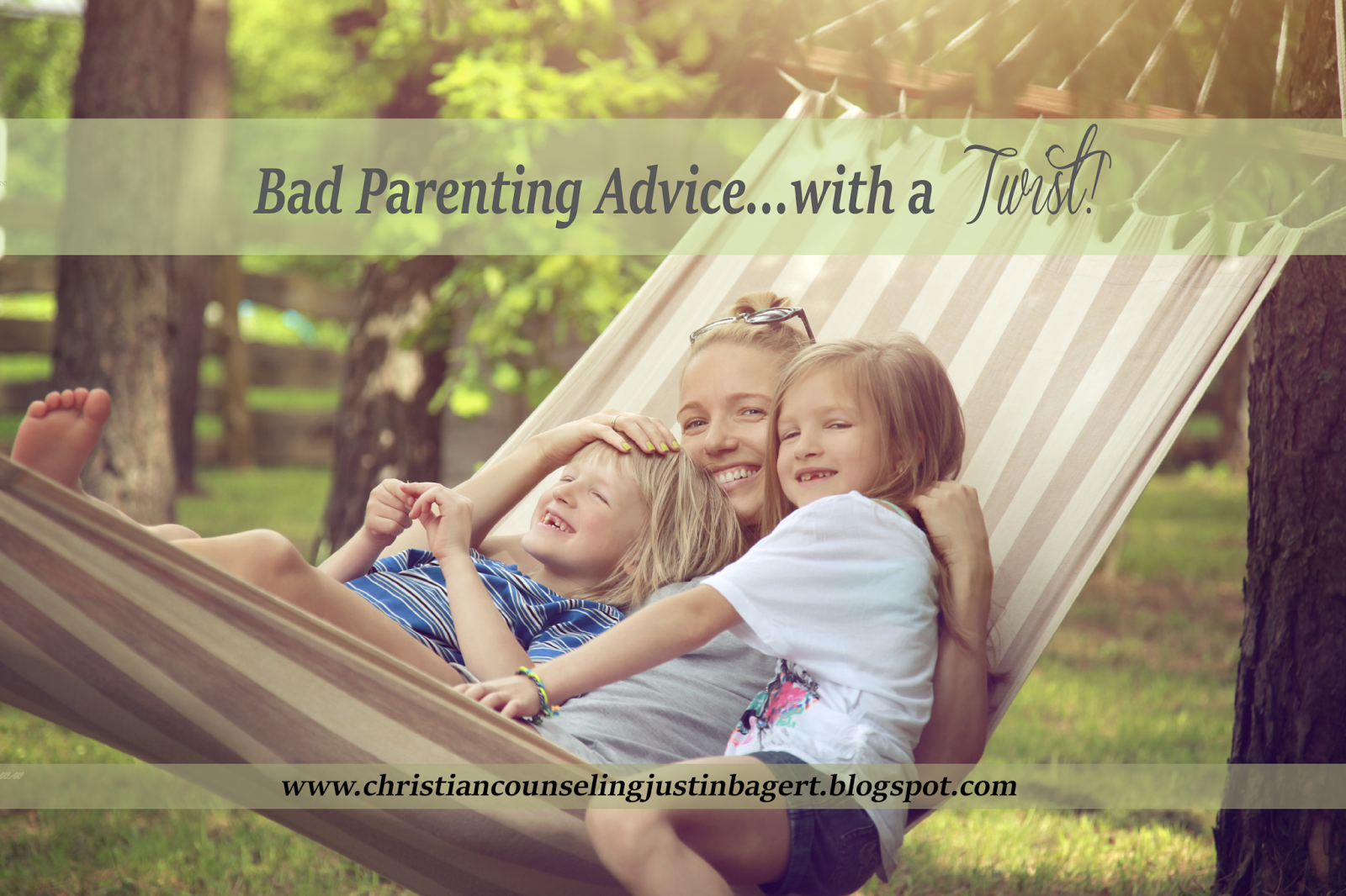 Bad Parenting Advice...with a Twist!! www