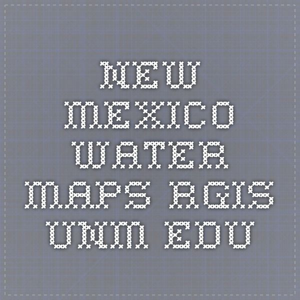 New Mexico Water Maps rgis.unm.edu | Maps | New mexico ...