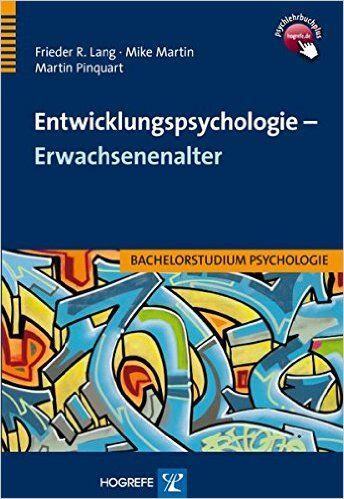 Entwicklungspsychologie - Erwachsenenalter Bachelorstudium Psychologie: Amazon.de: Frieder R. Lang, Mike Martin, Martin Pinquart: Bücher