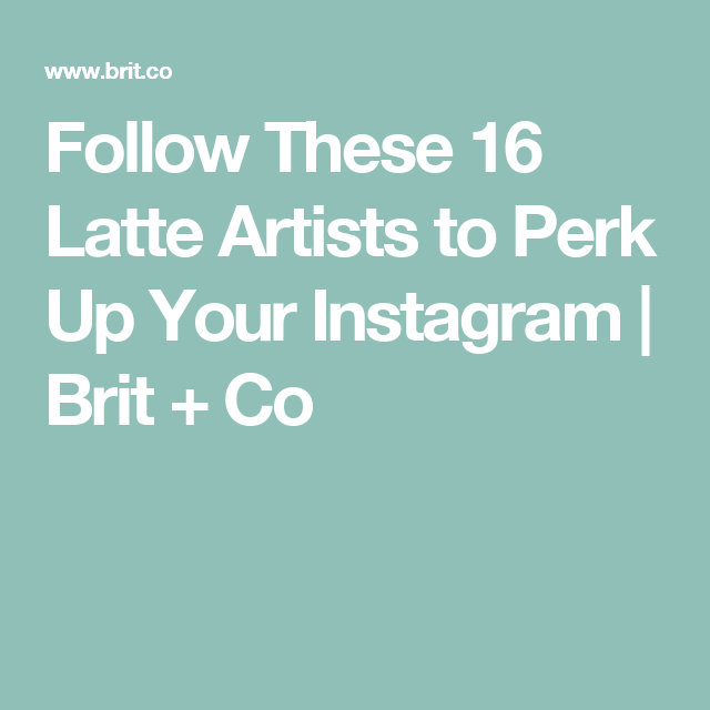 Follow These 16 Latte Artists To Perk Up Your Instagram