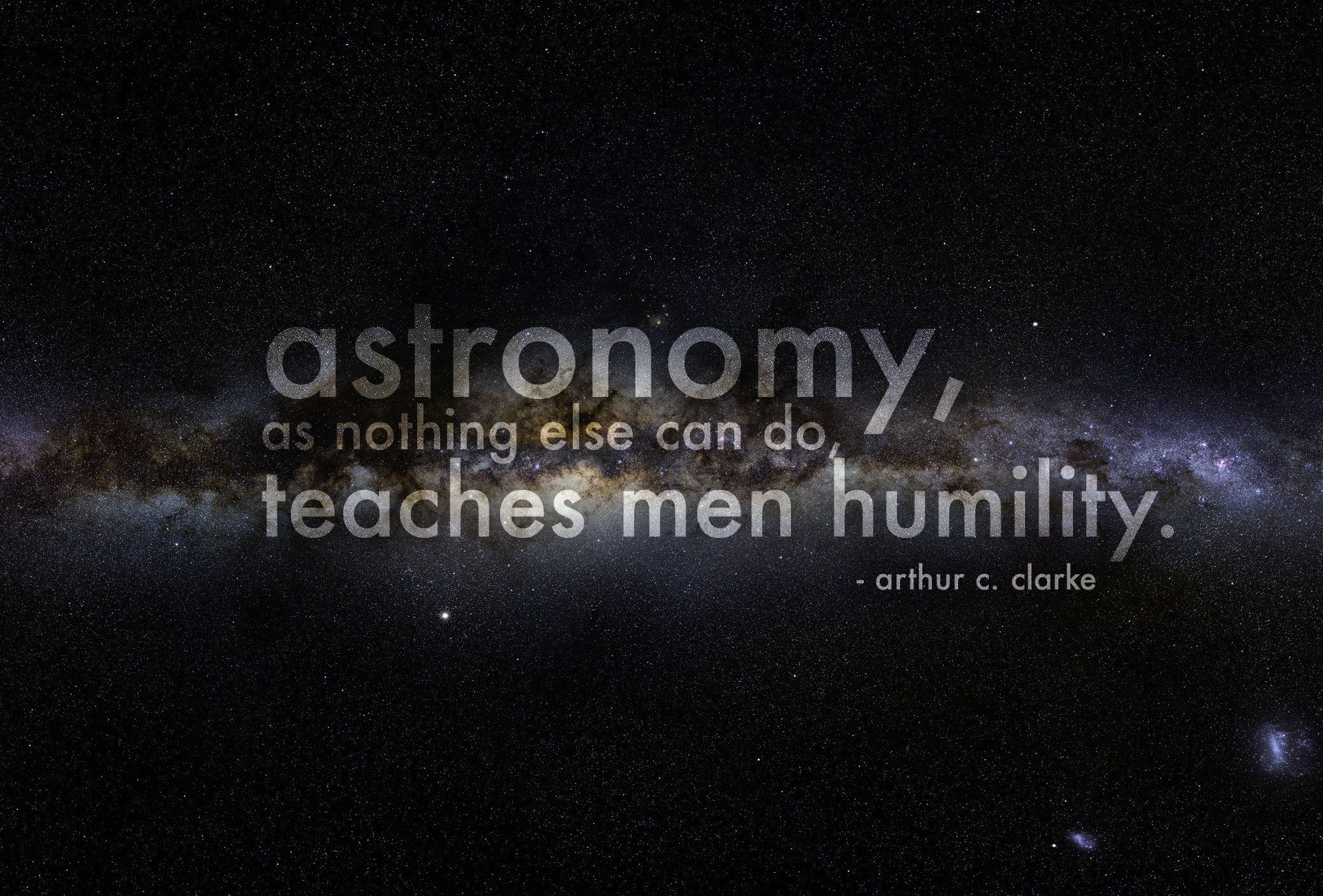 Astronomy As Nothing Else Can Do Teaches Men Humility Arthur C