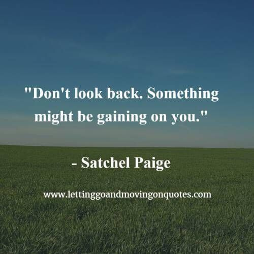 Dont Look Back Something Might Be Gaining On You Http Itz My Com Never Look Back Quotes Looking Back Quotes Letting Go Quotes