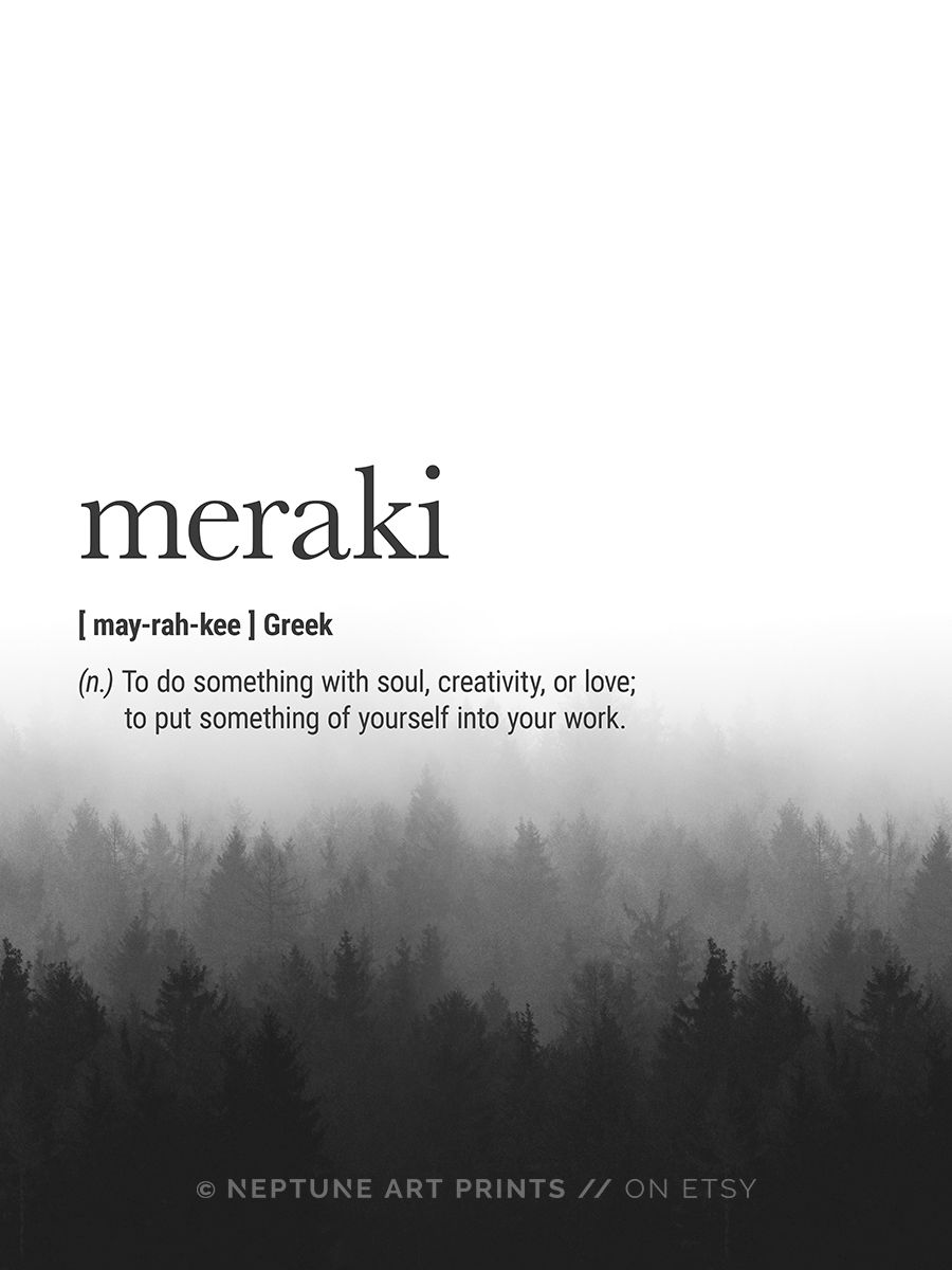 Meraki (Greek) Definition - To do something with soul, creativity, or love; to put something of yourself into your work. Printable art is an easy and affordable way to personalize your home or office. You can print from home, your local print shop, or upload the files to an online printing service and have your prints delivered to your door!