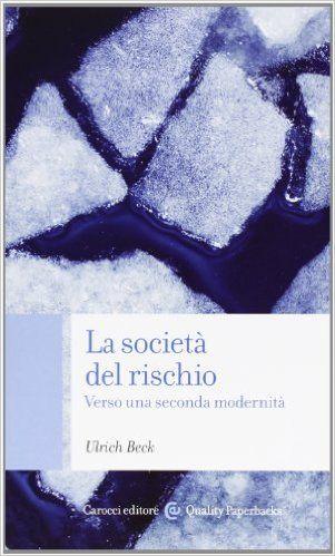 Amazon.it: La società del rischio. Verso una seconda modernità - Ulrich Beck, W. Privitera - Libri
