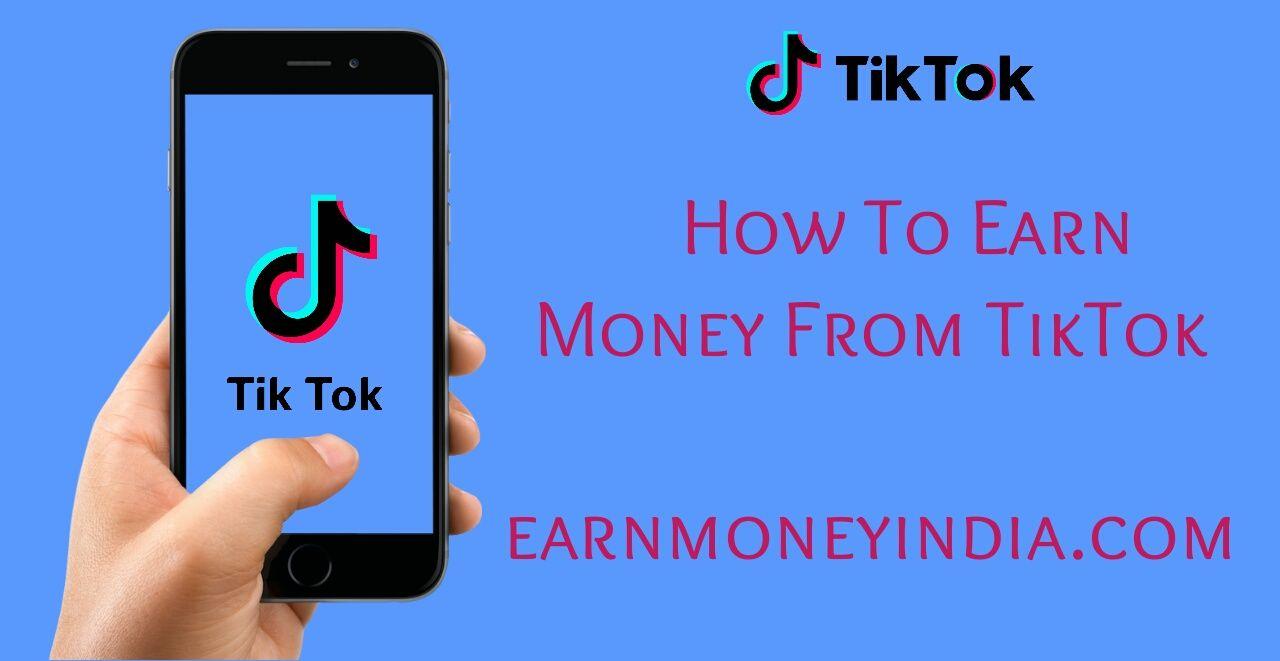 How To Earn Money From Tiktok Earnmoneyindia Com Earn Money Online Business Marketing Techniques