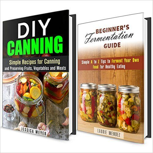 Fermentation and canning guide box set simple a to z tips to can fermentation and canning guide box set simple a to z tips to can and ferment your food for healthy eating canning and preserving recipes kindle edition forumfinder Image collections