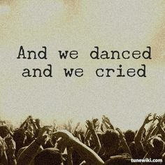 And We Danced And We Cried And We Laughed And Had A Really