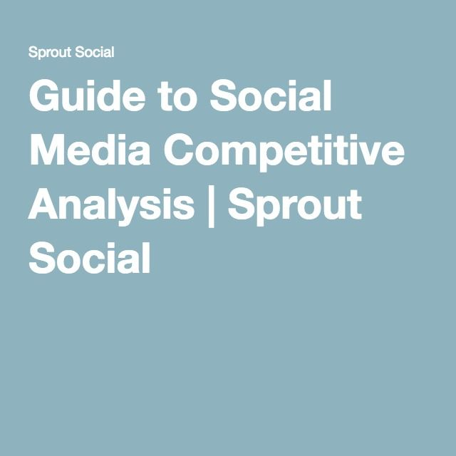 Guide To Social Media Competitive Analysis  Sprout Social