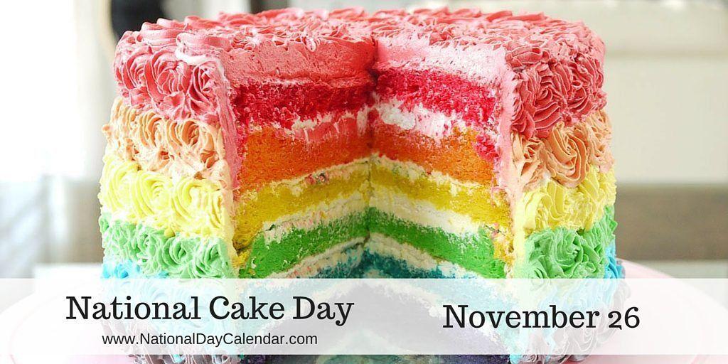 National Cake Day November 26 Cake Cake Day Delicious Cake Recipes