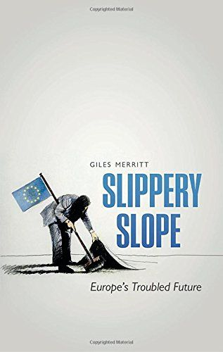 Slippery Slope: Europe's Troubled Future by Giles Merritt…
