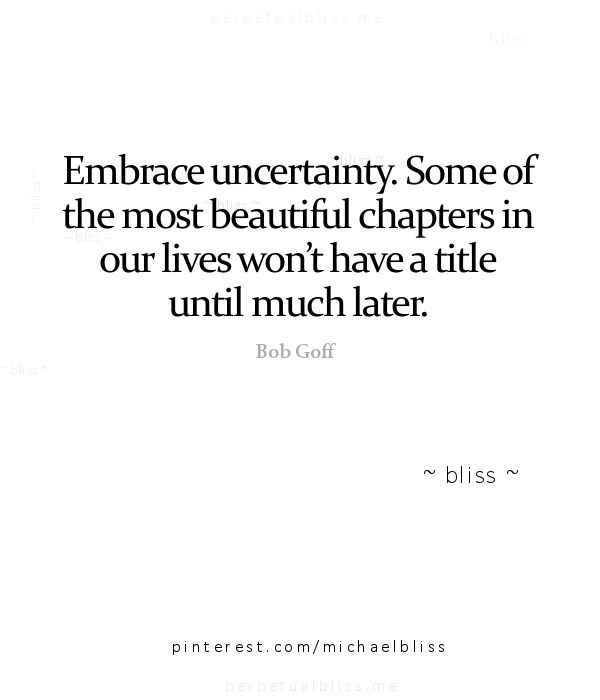 Quotes About Uncertainty In A Relationship: Embrace Uncertainty. Some Of The Most Beautiful Chapters