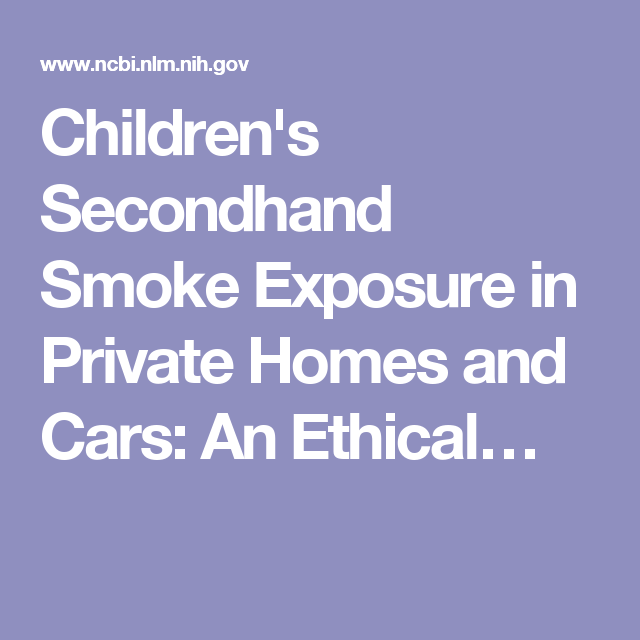 Children's Secondhand Smoke Exposure in Private Homes and Cars: An Ethical…