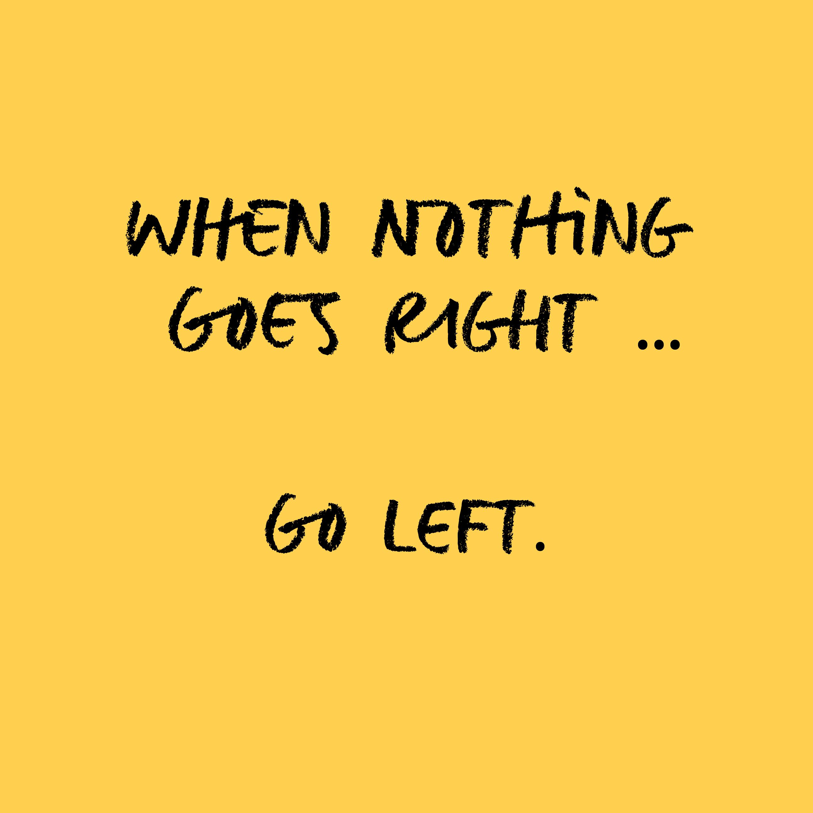 Quote Funny Nothing Goes Right Go Left Truestory Blog Instagram Yellow Background Meme Instagram Design Social Media Template All Quotes
