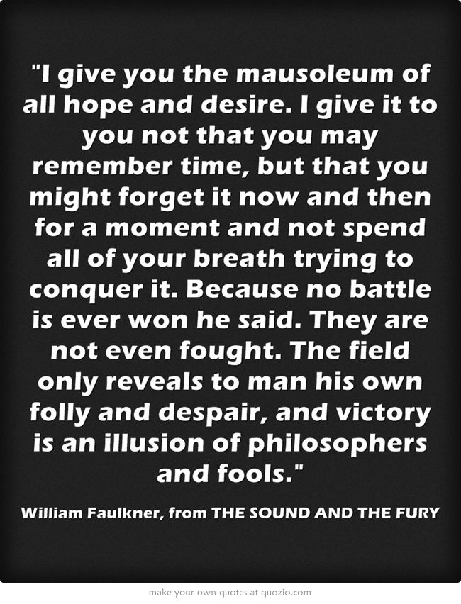 The Sound And The Fury William Faulkner Victory Is An Illusion Of Inspiration William Faulkner Quotes