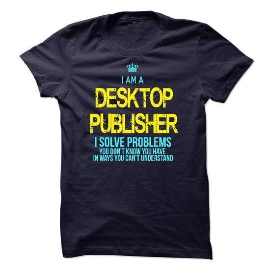 I am a Desktop Publisher T Shirts, Hoodies Sweatshirts. Check price ==► http://store.customtshirts.xyz/go.php?u=https://www.sunfrog.com/LifeStyle/I-am-a-Desktop-Publisher-13062388-Guys.html?41382
