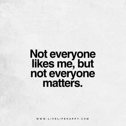Not Everyone Likes Me