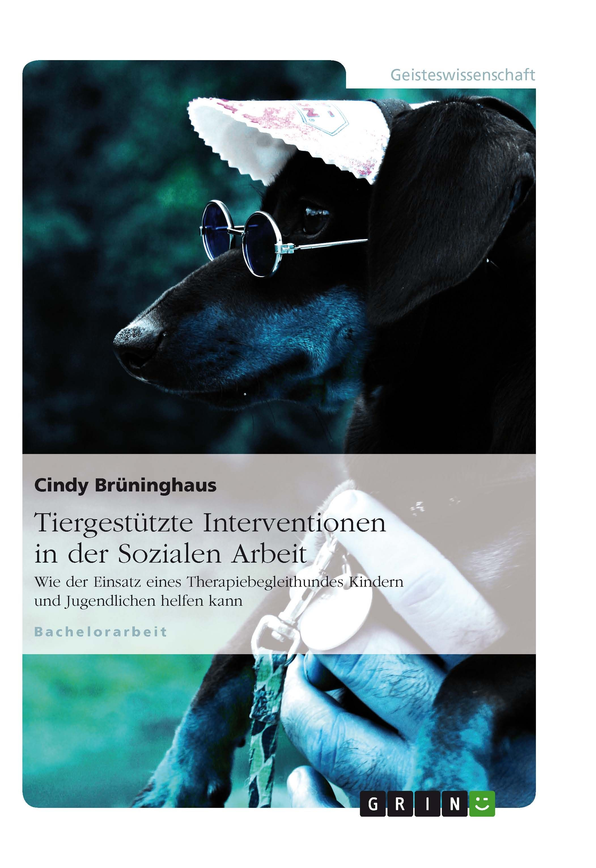 Tiergestutzte Interventionen In Der Sozialen Arbeit Wie Der Einsatz Eines Therapiebegleithundes Kin Soziale Arbeit Tiergestutzte Padagogik Geisteswissenschaft