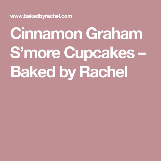 Cinnamon Graham S'more Cupcakes – Baked by Rachel